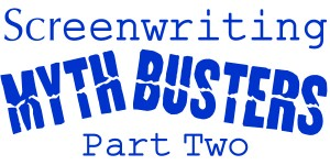 Screenwriting MythBusters Part Two